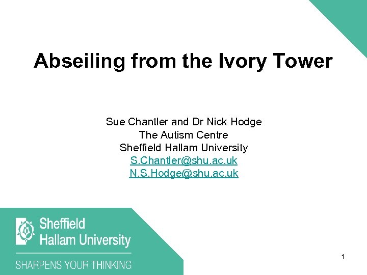 Abseiling from the Ivory Tower Sue Chantler and Dr Nick Hodge The Autism Centre