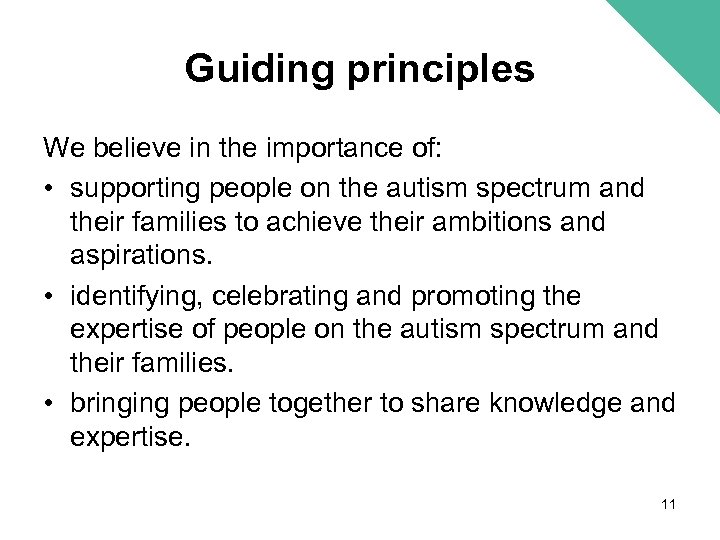 Guiding principles We believe in the importance of: • supporting people on the autism