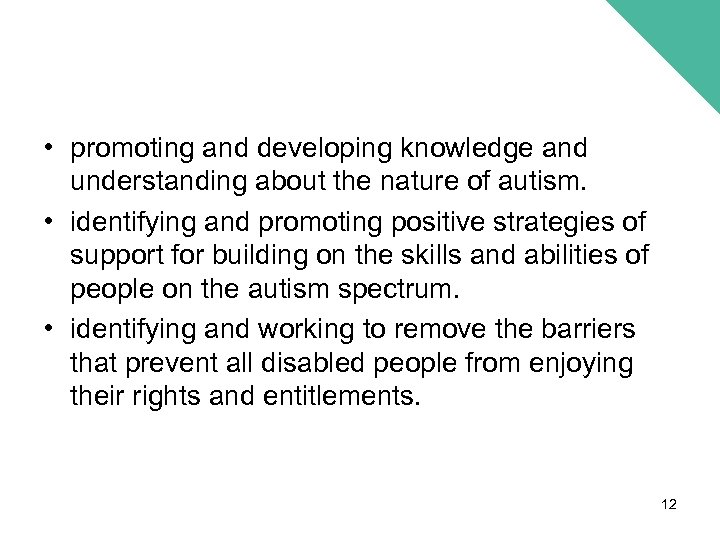 • promoting and developing knowledge and understanding about the nature of autism. •