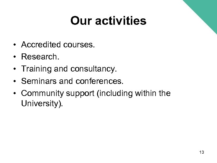 Our activities • • • Accredited courses. Research. Training and consultancy. Seminars and conferences.