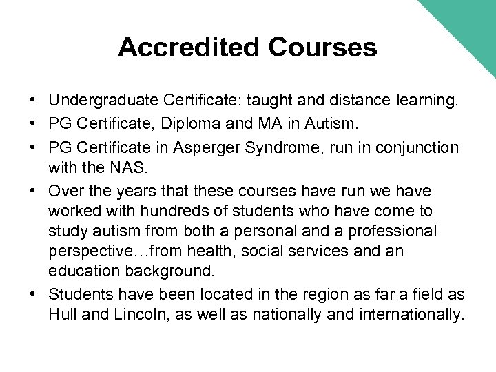 Accredited Courses • Undergraduate Certificate: taught and distance learning. • PG Certificate, Diploma and