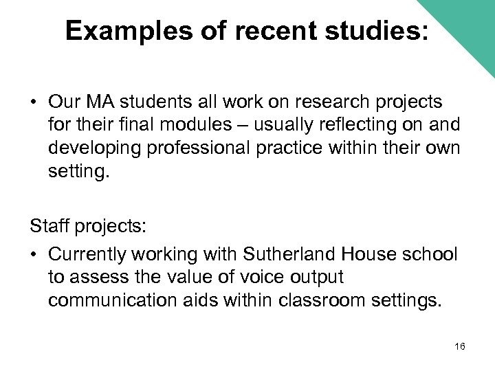 Examples of recent studies: • Our MA students all work on research projects for