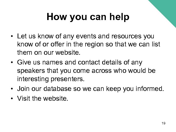 How you can help • Let us know of any events and resources you