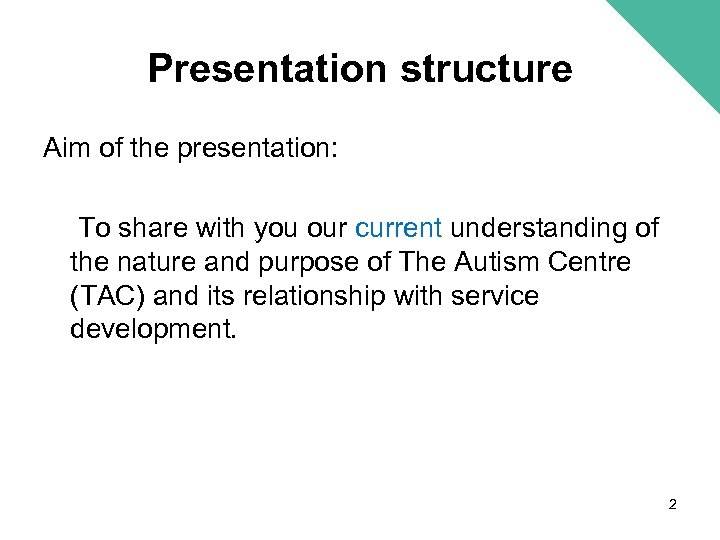 Presentation structure Aim of the presentation: To share with you our current understanding of