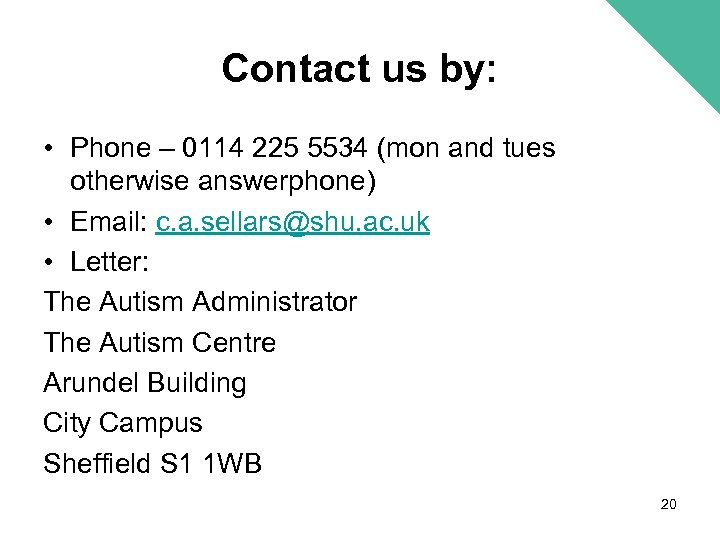 Contact us by: • Phone – 0114 225 5534 (mon and tues otherwise answerphone)