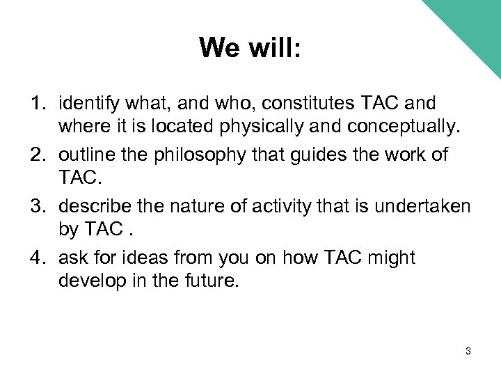 We will: 1. identify what, and who, constitutes TAC and where it is located
