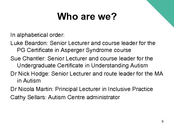 Who are we? In alphabetical order: Luke Beardon: Senior Lecturer and course leader for