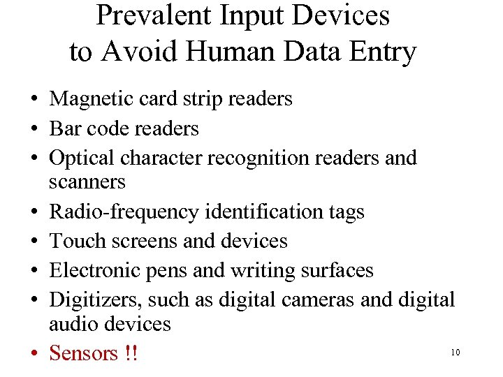 Prevalent Input Devices to Avoid Human Data Entry • Magnetic card strip readers •