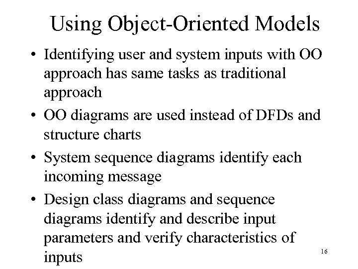 Using Object-Oriented Models • Identifying user and system inputs with OO approach has same