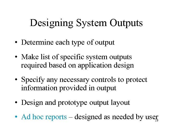 Designing System Outputs • Determine each type of output • Make list of specific