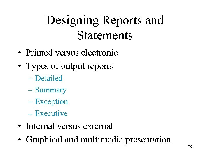 Designing Reports and Statements • Printed versus electronic • Types of output reports –
