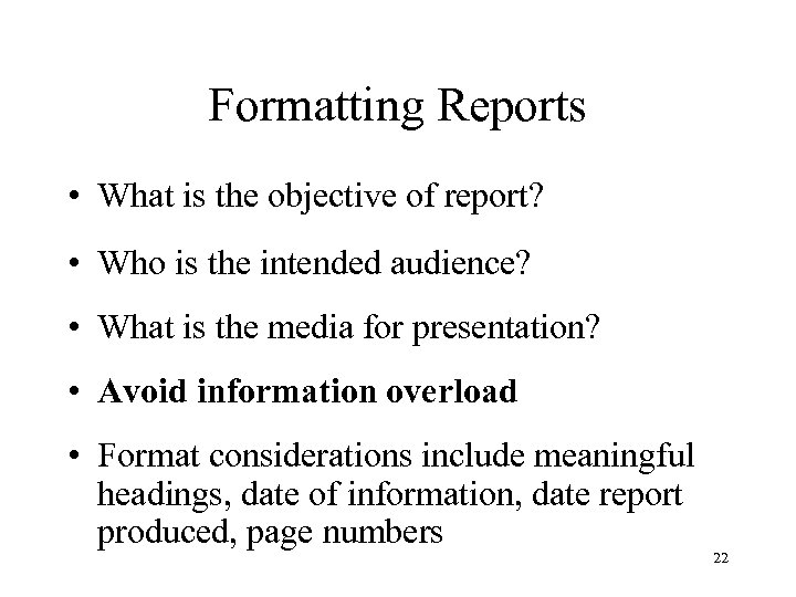 Formatting Reports • What is the objective of report? • Who is the intended