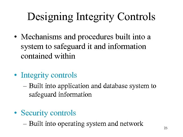 Designing Integrity Controls • Mechanisms and procedures built into a system to safeguard it