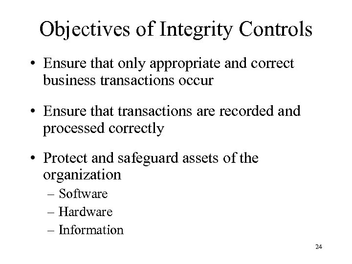 Objectives of Integrity Controls • Ensure that only appropriate and correct business transactions occur