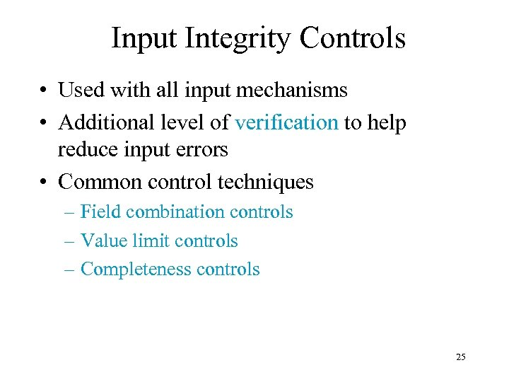 Input Integrity Controls • Used with all input mechanisms • Additional level of verification