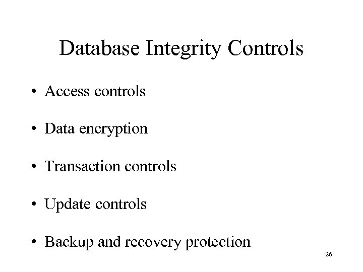 Database Integrity Controls • Access controls • Data encryption • Transaction controls • Update