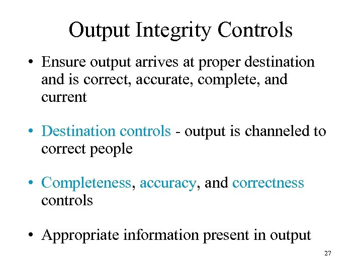 Output Integrity Controls • Ensure output arrives at proper destination and is correct, accurate,