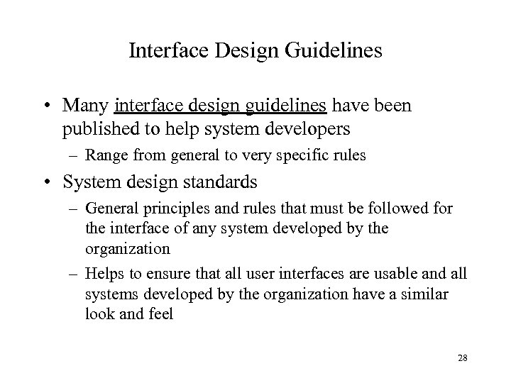 Interface Design Guidelines • Many interface design guidelines have been published to help system