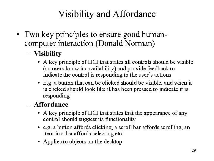 Visibility and Affordance • Two key principles to ensure good humancomputer interaction (Donald Norman)