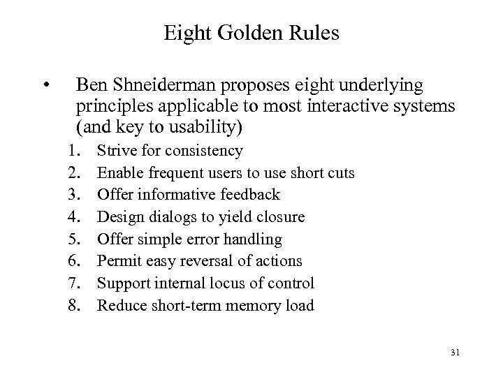 Eight Golden Rules • Ben Shneiderman proposes eight underlying principles applicable to most interactive