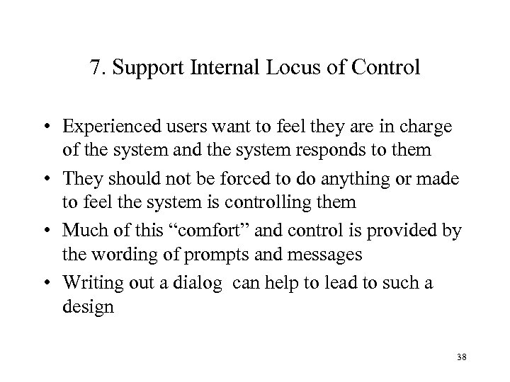 7. Support Internal Locus of Control • Experienced users want to feel they are
