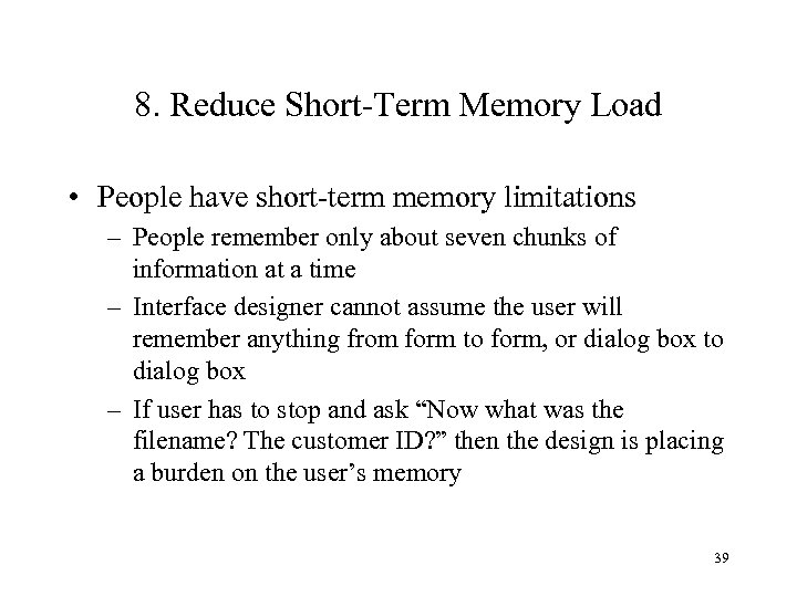 8. Reduce Short-Term Memory Load • People have short-term memory limitations – People remember