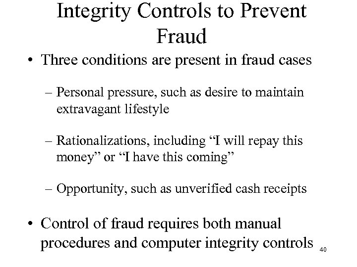 Integrity Controls to Prevent Fraud • Three conditions are present in fraud cases –