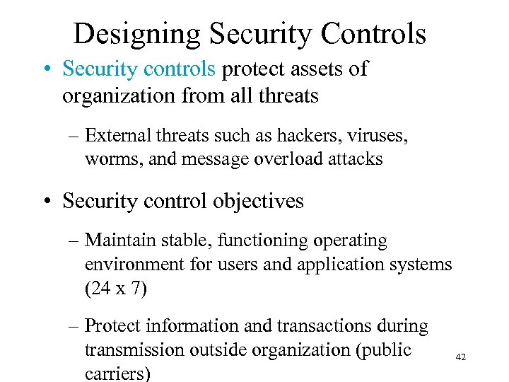 Designing Security Controls • Security controls protect assets of organization from all threats –