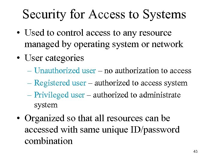 Security for Access to Systems • Used to control access to any resource managed