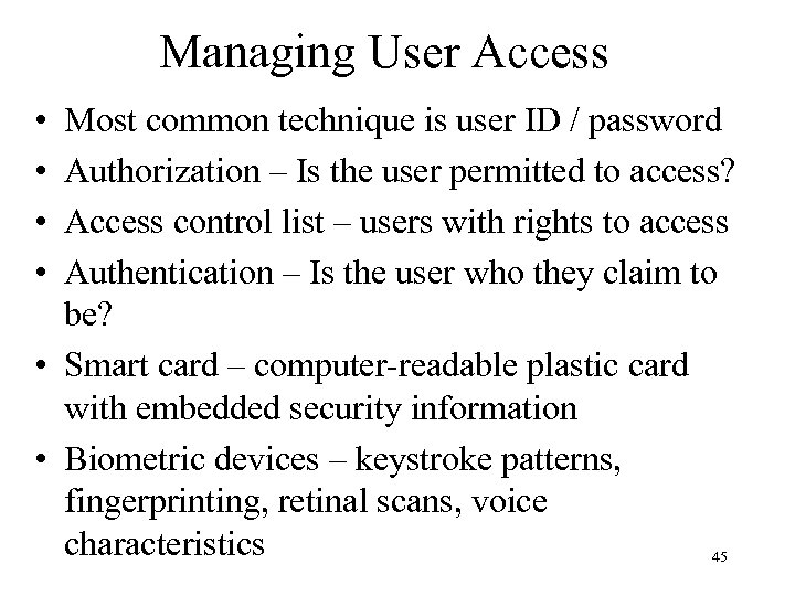 Managing User Access • • Most common technique is user ID / password Authorization