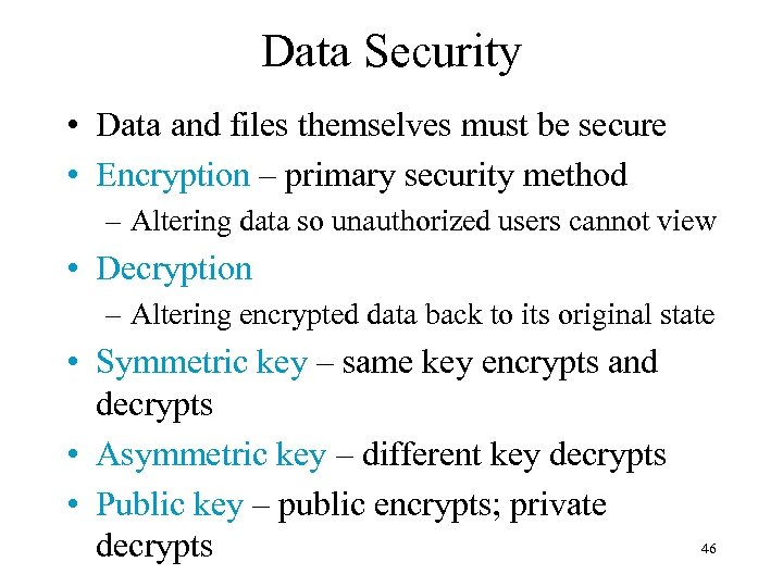 Data Security • Data and files themselves must be secure • Encryption – primary