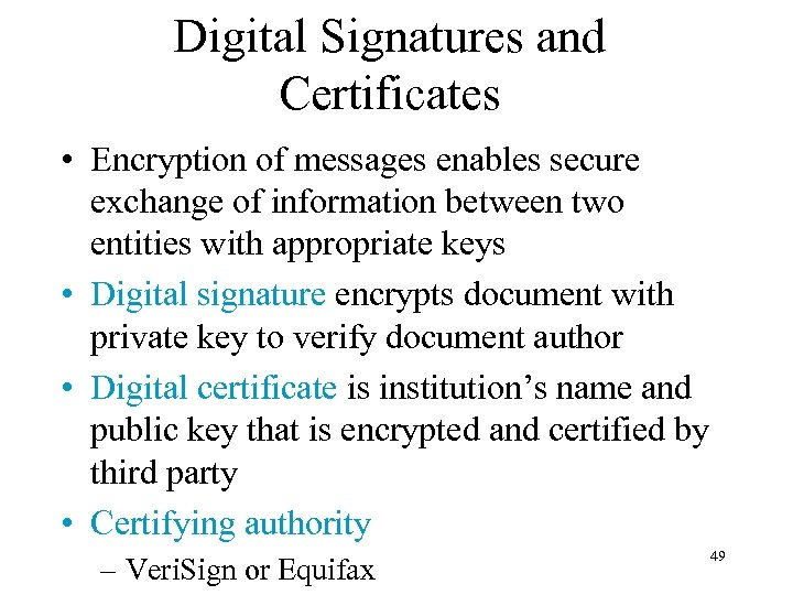Digital Signatures and Certificates • Encryption of messages enables secure exchange of information between
