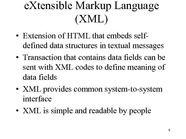 e. Xtensible Markup Language (XML) • Extension of HTML that embeds selfdefined data structures
