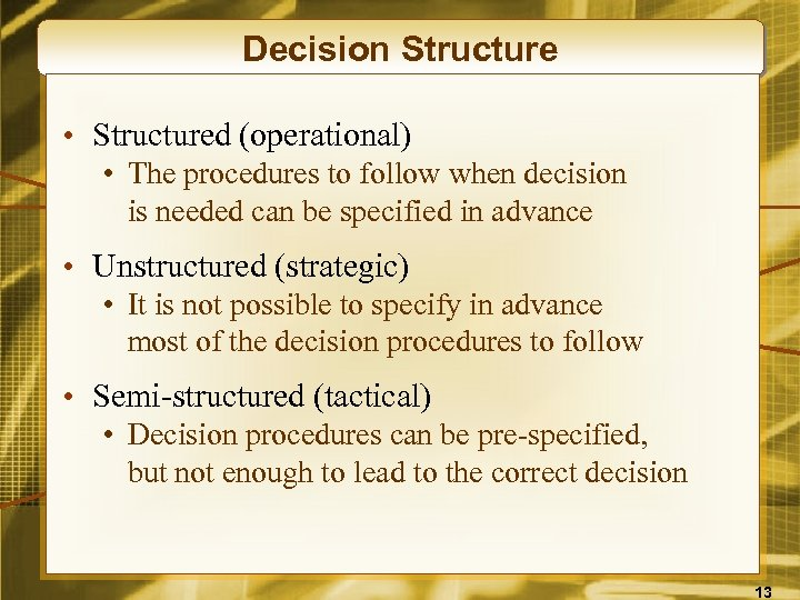 Decision Structure • Structured (operational) • The procedures to follow when decision is needed