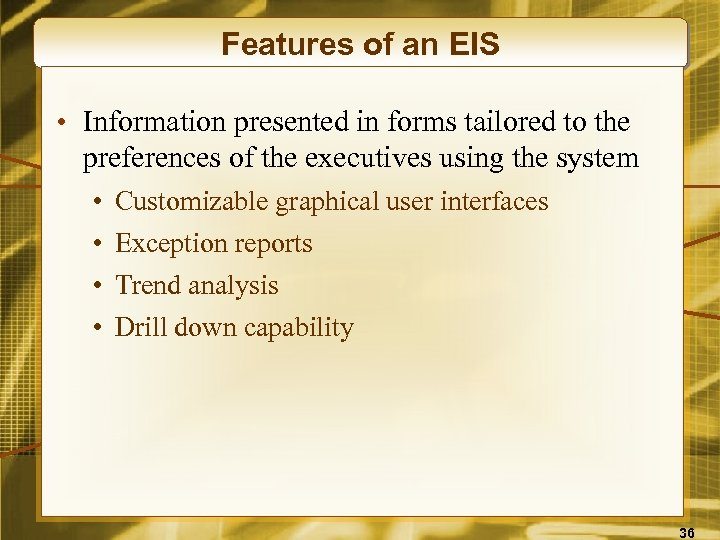 Features of an EIS • Information presented in forms tailored to the preferences of