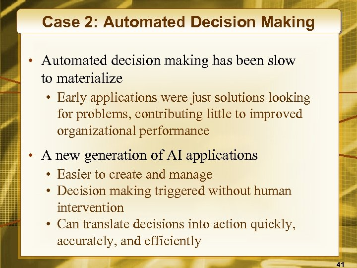 Case 2: Automated Decision Making • Automated decision making has been slow to materialize