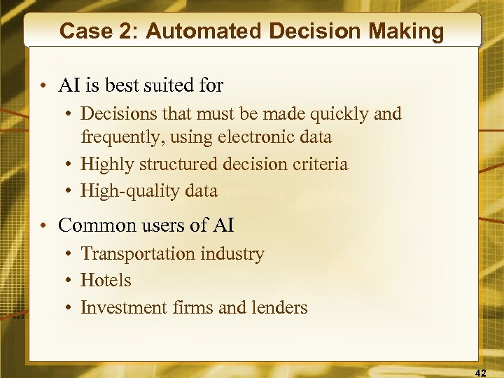 Case 2: Automated Decision Making • AI is best suited for • Decisions that