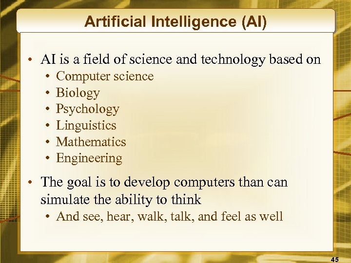 Artificial Intelligence (AI) • AI is a field of science and technology based on