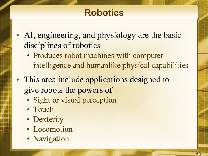 Robotics • AI, engineering, and physiology are the basic disciplines of robotics • Produces