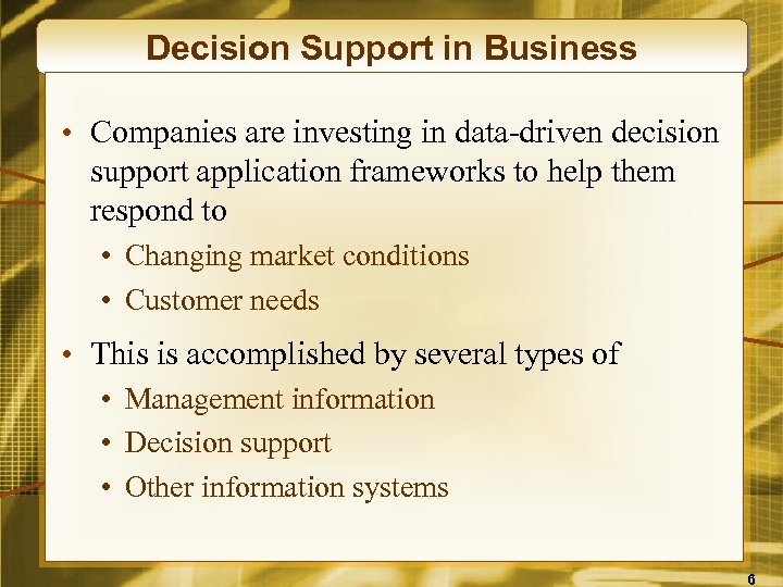 Decision Support in Business • Companies are investing in data-driven decision support application frameworks