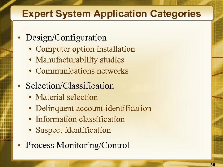 Expert System Application Categories • Design/Configuration • Computer option installation • Manufacturability studies •