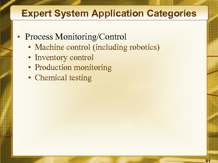 Expert System Application Categories • Process Monitoring/Control • • Machine control (including robotics) Inventory