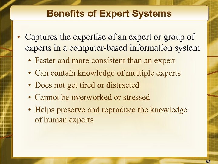 Benefits of Expert Systems • Captures the expertise of an expert or group of