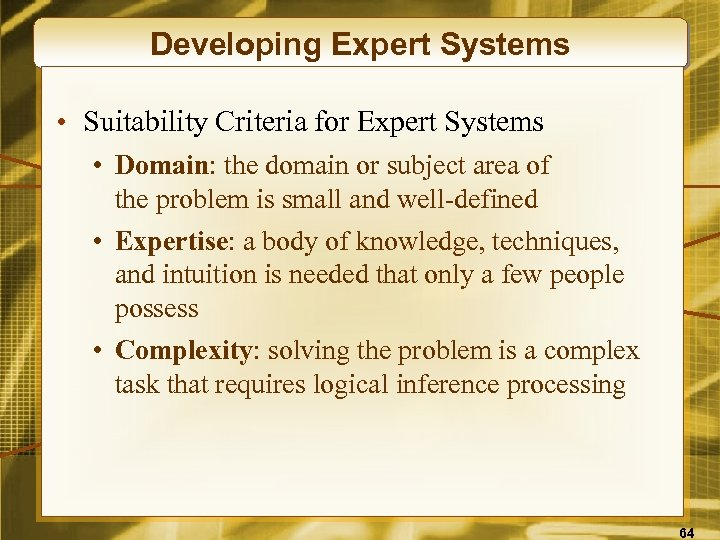 Developing Expert Systems • Suitability Criteria for Expert Systems • Domain: the domain or