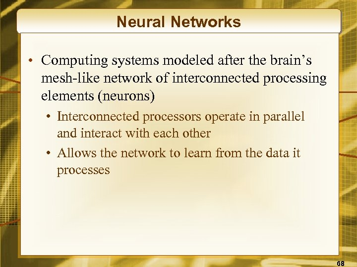 Neural Networks • Computing systems modeled after the brain's mesh-like network of interconnected processing