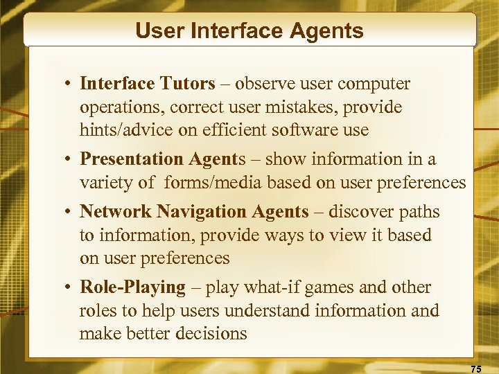 User Interface Agents • Interface Tutors – observe user computer operations, correct user mistakes,