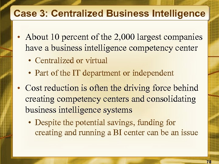Case 3: Centralized Business Intelligence • About 10 percent of the 2, 000 largest