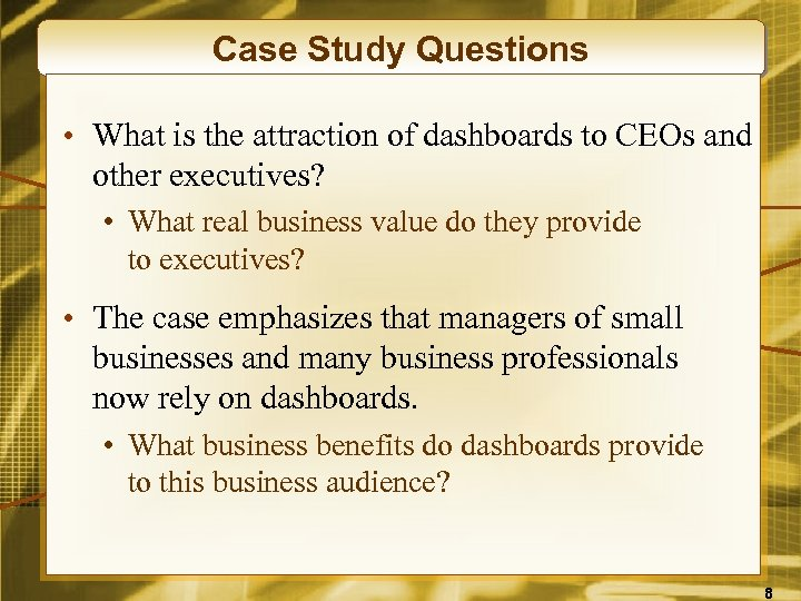 Case Study Questions • What is the attraction of dashboards to CEOs and other