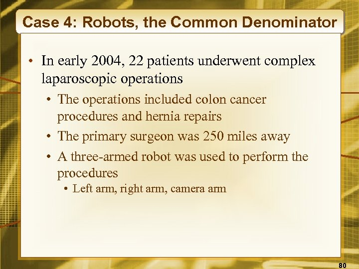 Case 4: Robots, the Common Denominator • In early 2004, 22 patients underwent complex