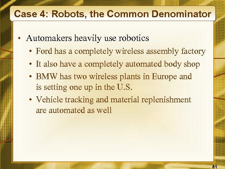 Case 4: Robots, the Common Denominator • Automakers heavily use robotics • Ford has